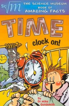 The Science Museum Book of Amazing Facts: Time by Dr Mike Goldsmith