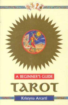 A Beginner's Guide: Tarot by Krystina Arcarti
