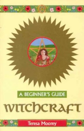 A Beginner's Guide: Witchcraft by Teresa Moorey - 9780340737576 - QBD Books
