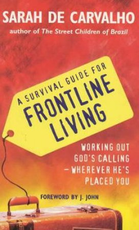 A Survival Guide For Frontline Living by Sarah de Carvalho