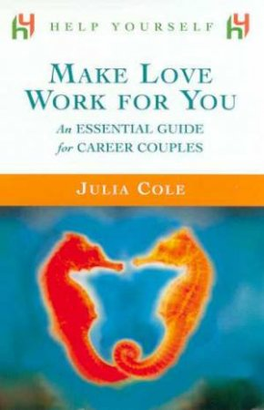 Help Yourself: Make Love Work For You by Julia Cole