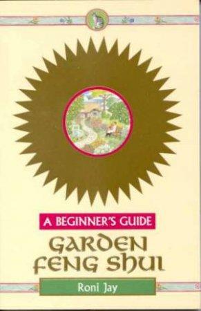 A Beginner's Guide: Garden Feng Shui by Roni Jay