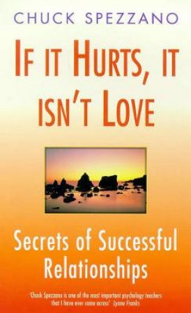 If It Hurts It Isn't Love by Chuck Spezzano