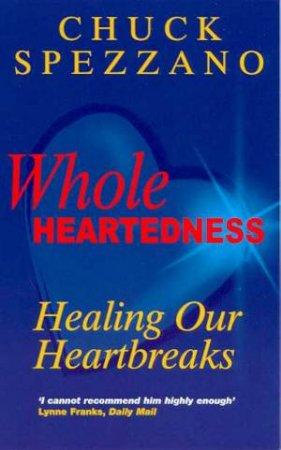 Whole Heartedness by Chuck Spezzano