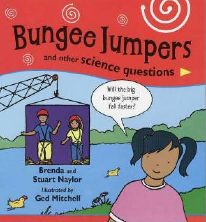 Bungee Jumpers And Other Science Questions by Brenda & Stuart Naylor