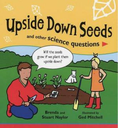 Upside Down Seeds And Other Science Questions by Brenda & Stuart Naylor