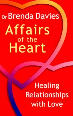 Affairs Of The Heart: Healing Relationships With Love by Dr Brenda Davies