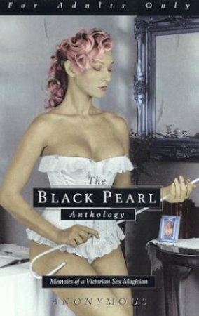 The Black Pearl Anthology I: Memoirs Of A Victorian Sex-Magician by Anonymous