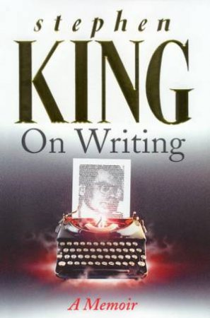 Stephen King On Writing: A Memoir by Stephen King