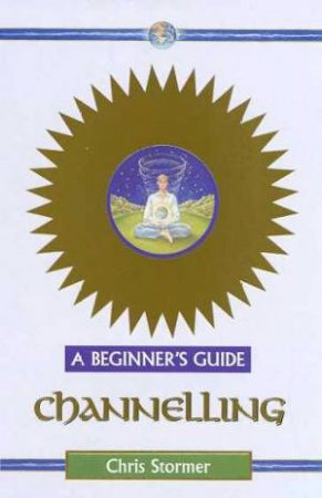 A Beginner's Guide: Channelling by Chris Stormer