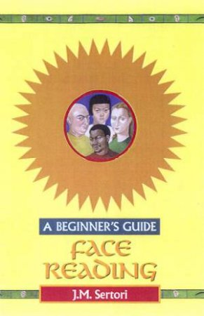 A Beginner's Guide: Face Reading by J M Sertori