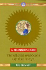 A Beginners Guide Timeless Wisdom Of The Maya