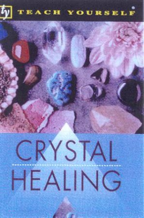 Teach Yourself: Crystal Healing by Roger C Croxson
