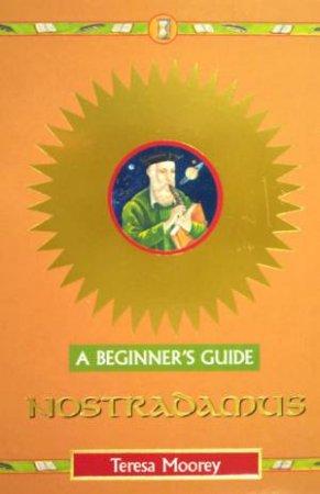 A Beginner's Guide: Nostradamus by Teresa Moorey