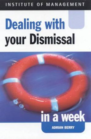 Institute Of Management: Dealing With Your Dismissal In A Week by Adrian Berry