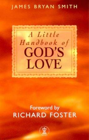A Little Handbook Of God's Love by James Bryan Smith