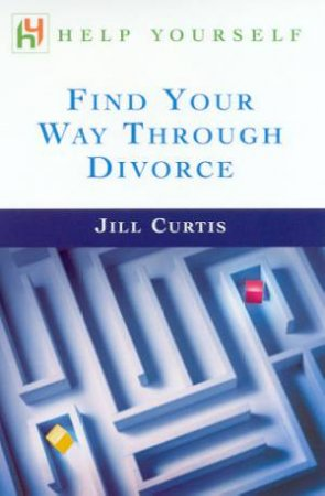 Help Yourself: Find Your Way Through Divorce by Jill Curtis