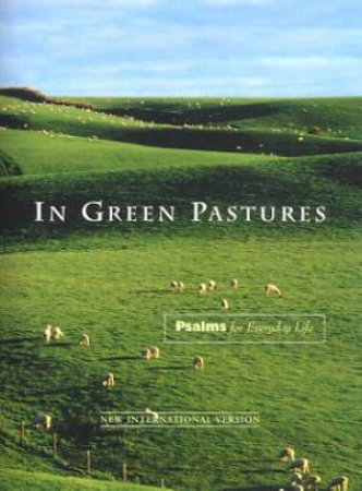 In Green Pastures: Psalms For Everyday Life by Various