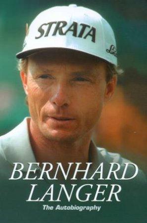 Bernhard Langer: The Autobiography by Bernhard Langer