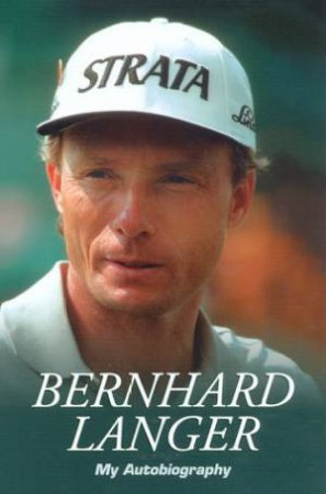 Bernhard Langer: My Autobiography by Bernhard Langer