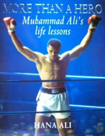 More Than A Hero: Muhammad Ali's Life Lessons by Hana Ali