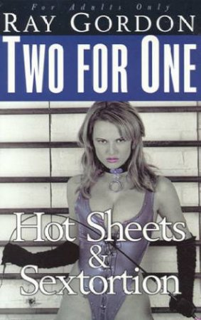 Two For One: Hot Sheets & Sextortion by Ray Gordon