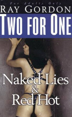 Two For One: Naked Lies & Red Hot by Ray Gordon