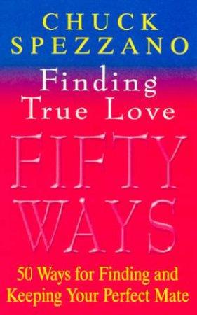 50 Ways To Find True Love by Chuck Spezzano