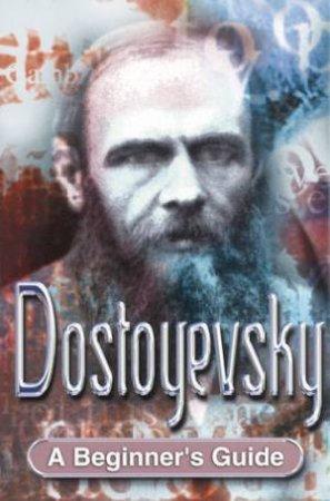 A Beginner's Guide: Dostoyevsky by Rose Miller