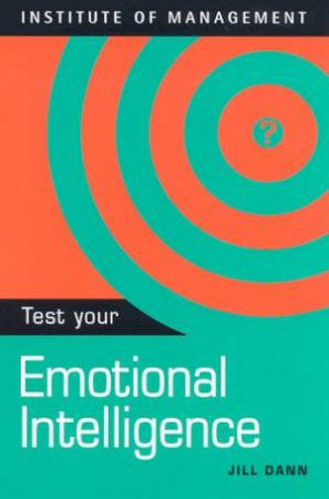 Institute Of Management: Test Your Emotional Intelligence by Jill Dann