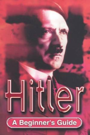 A Beginner's Guide: Hitler by Nigel Rodgers