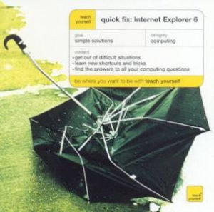 Teach Yourself Quick Fix: Internet Explorer 6 by John Ralph