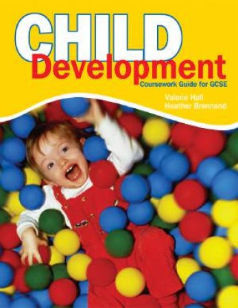 Child Development Coursework Guide For GSCE by Valerie Hall & Heather Brennard