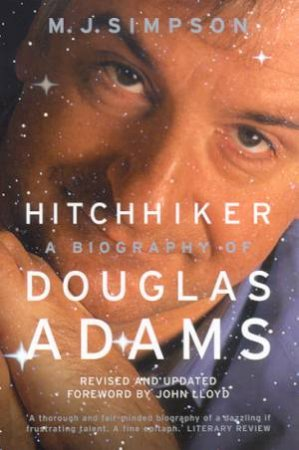 Hitchhiker: A Biography Of Douglas Adams by M J Simpson