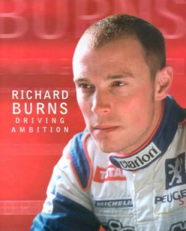 Richard Burns: Driving Ambition by Richard Burns
