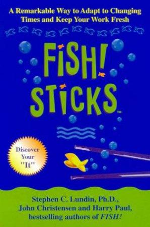 Fish! Sticks by Stephen C Lundin & John Christensen & Harry Paul