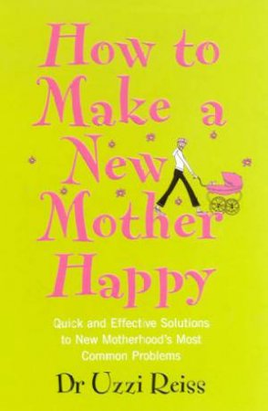 How To Make A New Mother Happy by Dr Uzzi Reiss