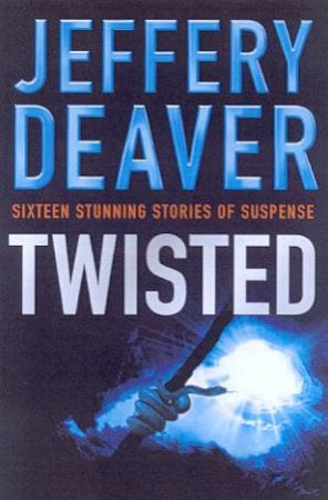 Twisted: The Collected Short Stories Of Jeffery Deaver Volume 1 by Jeffery Deaver