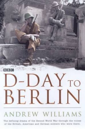 D-Day To Berlin by Andrew Williams