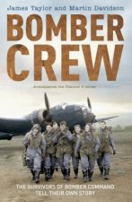 Bomber Crew The Survivors Of Bomber Command Tell Their Own Story