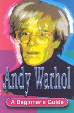 A Beginner's Guide: Andy Warhol by Geoff Nicholson
