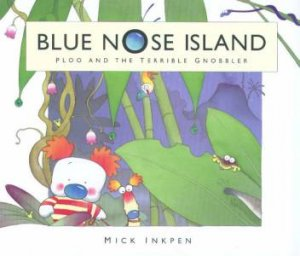 Blue Nose Island: Ploo And The Terrible Gnobbler by Mick Inkpen