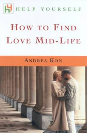 Help Yourself: How To Find Love Mid-Life by Andrea Kon