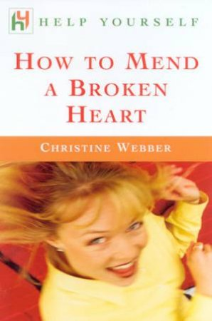 Help Yourself: How To Mend A Broken Heart by Christine Webber
