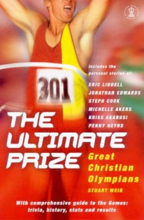 The Ultimate Prize: Great Christian Olympians by Stuart Weir