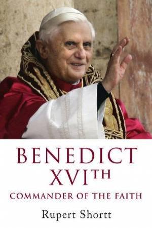 Benedict XVI: Commander Of The Faith by Rupert Shortt