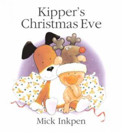 Kipper's Christmas Eve - Gift Edition by Mick Inkpen
