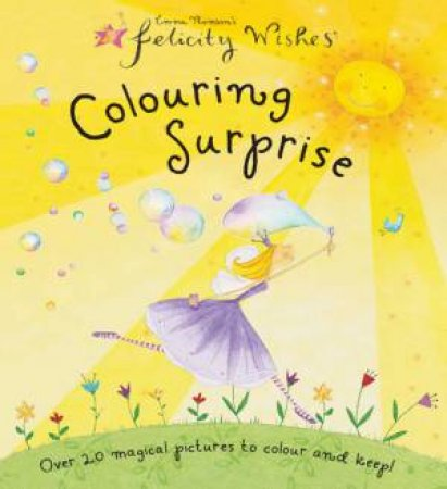 Felicity Wishes: Colouring Surprise by Emma Thomson