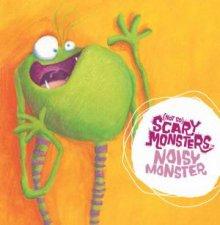 Not So Scary Monsters Noisy Monster