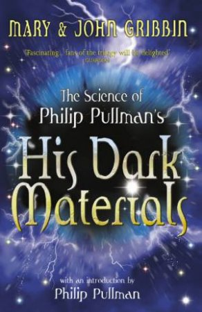 The Science Of Philip Pullman's: His Dark Materials by Mary Gribbin & John Gribbin